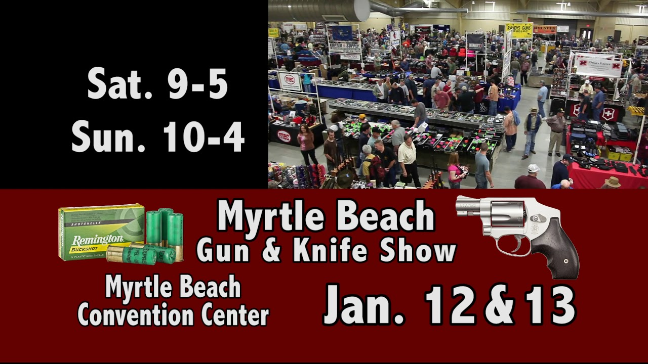 Myrtle Beach Gun Knife Show Jan 12 13 2019 Youtube