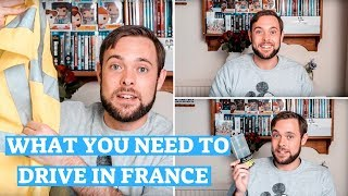 WHAT YOU NEED TO DRIVE IN FRANCE | 2019