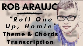 Rob Araujo - Roll One Up Homie (Transcription of Theme & Chords, both hands)