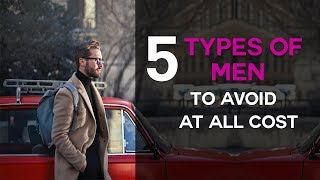 5 Types Of Men To Avoid At All Costs (Especially #5 - BIG Red …
