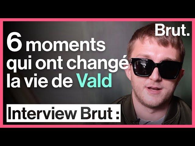 6 moments qui ont changé la vie de Vald