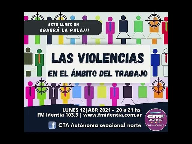 Agarrá la Pala!!! 12 de abril de 2021 - Las Violencias en el ámbito laboral