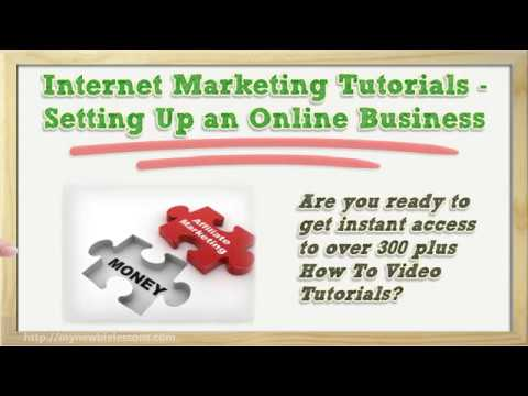 Internet Marketing Tutorials Setting Up an Online Business