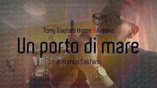 Tony Gaetani  - Un porto di mare (di F. Califano)  Home karaoke