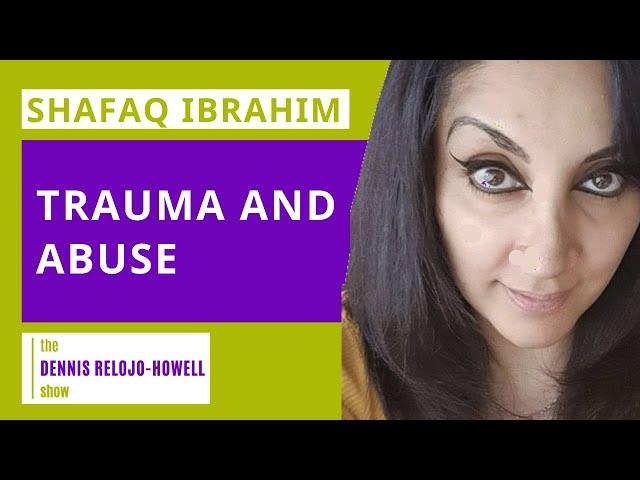 Shafaq Ibrahim: Trauma and Abuse
