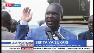 Waziri wa Kilimo atishia kufungwa kwa kampuni za sukari