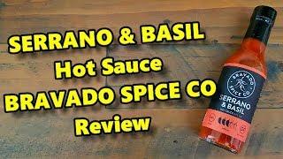 Serrano & Basil Hot Sauce by Bravado Spice Co Review