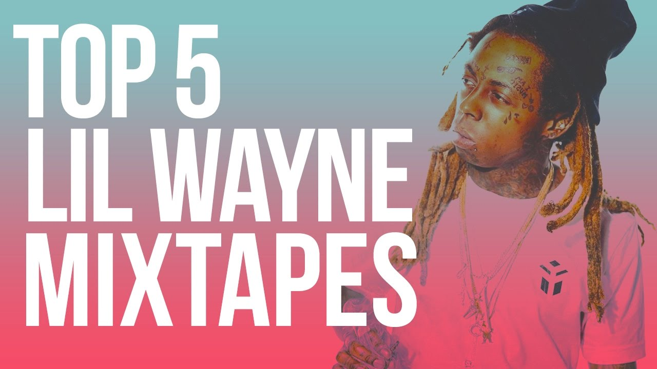 Top 5 Lil Wayne Mixtapes - YouTube