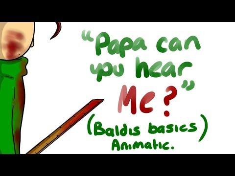 """PAPA CAN YOU HEAR ME?"" (Baldis Basics Animatic)"