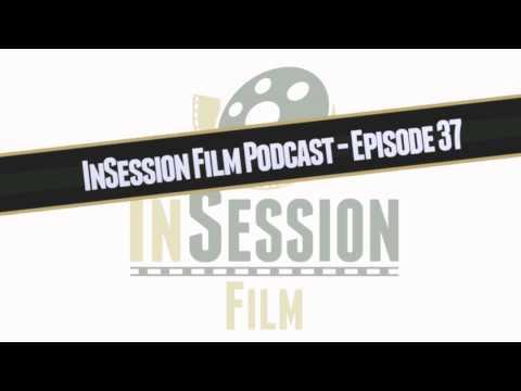 InSession Film Podcast - Episode 37