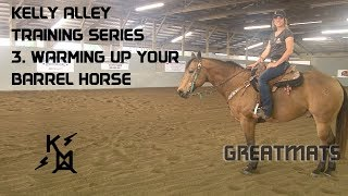 How to Warm Up Your Barrel Horse: Greatmats Horse Training Series with Kelly Alley