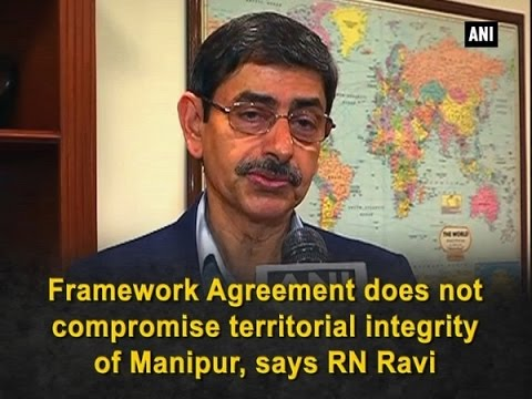 Framework Agreement does not compromise territorial integrity of Manipur, says RN Ravi - ANI #News