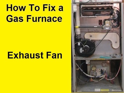 How To Fix a Gas Furnace - Exhaust Fan - YouTube
