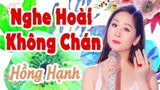 nhạc vàng xưa KHÔNG QUẢNG CÁO nghe hoài không chán / Hồng Hạnh bolero