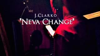 """J.Clarko- """"Neva Change"""""""