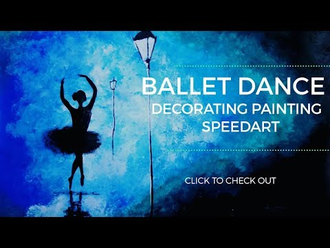 BALLET DANCE ll DECORATING PAINTING ll ACRYLIC PAINTING ll SPEED ART ll TIMELAPSE ll