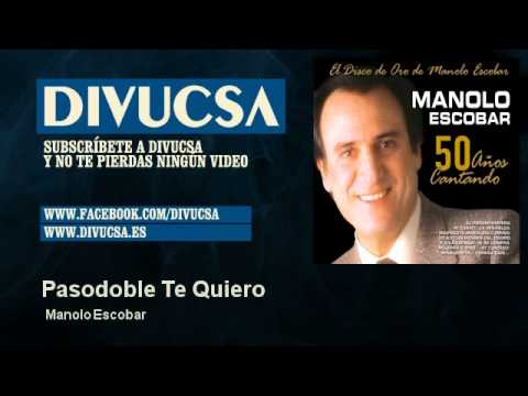 Manolo Escobar Pasodoble Te Quiero Youtube