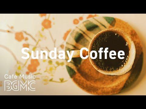 Sunday Coffee: Fresh Coffee Bossa Nova & Soft Jazz Playlist for Morning, Work, Study at Home