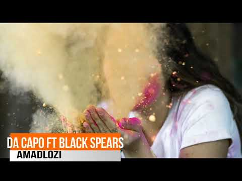 DA CAPO FT BLACK SPEARS - AMADLOZI