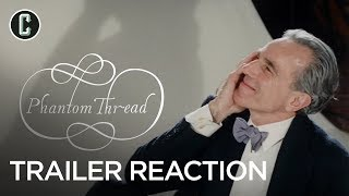Phantom Thread Trailer Reaction & Review: Daniel Day-Lewis Re-teams with Paul Thomas Anderson