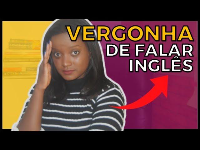 VERGONHA DE FALAR INGLÊS | Como perder!