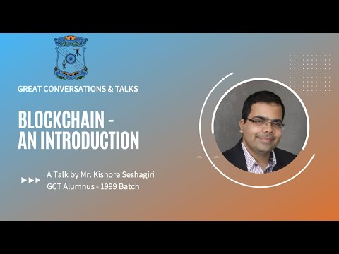 GCT Talks # 13 – Blockchain – Introduction – Mr. Kishore Seshagiri,1999 ECE.