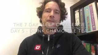 7 Day Sleep Challenge - Day 5 Drink Chamomile Tea