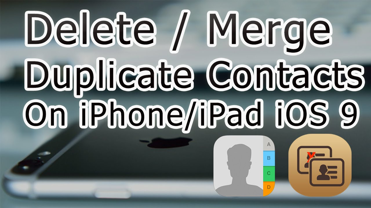 delete multiple contacts iphone how to remove duplicate contacts on iphone ios 9 3 1 3787