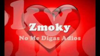 Repeat youtube video Zmoky - No me digas adios