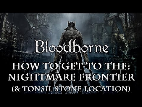 Bloodborne | How to get to the Nightmare Frontier (& Tonsil Stone location)