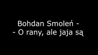 Bohdan Smoleń - O rany, ale jaja są