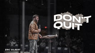 """Don't Quit""   Eric Gilbert   3trees Church"