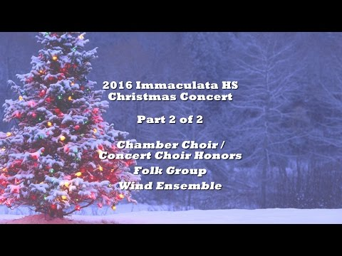 Immaculata HS 2016 Christmas Concert - Part 2 of 2