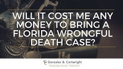Will A Wrongful Death Case Cost Me Money in Pembroke Pines FL | Gonzalez & Cartwright, P.A.