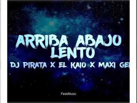 DJ PIRATA |  EL KAIO  MAXI GEN - ARRIBA ABAJO LENTO 2017