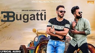 Bugatti (lyrical audio) shami singh feat. jimi | latest punjabi songs 2017 | new punjabi song