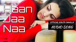 Haan Ja Naa (Full Song HD Lyrical Video Song)Himanshi Khurana Kaler Chhalla Satnam Kaler KALWAN -