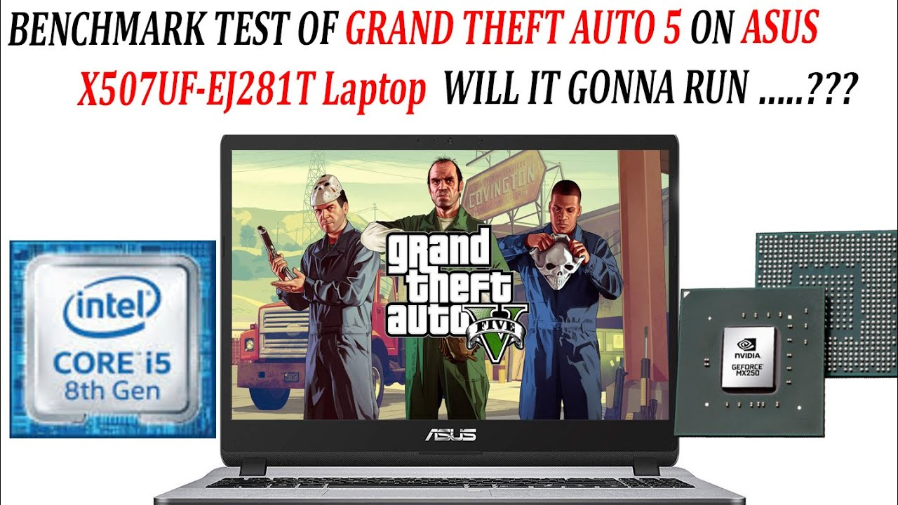 Gta 5 Benchmark Test On Asus X507uf Ej281t Laptop Runned At Max Graphics Will It Gonna Run Youtube