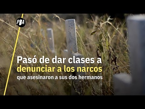 Pasó de dar clases a denunciar a los narcos que mataron a sus hermanos