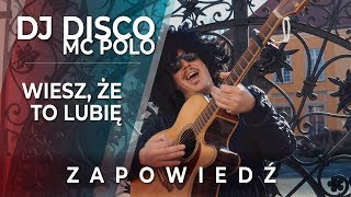 DJ DISCO MC POLO - Wiesz że to lubię (Official Trailer)