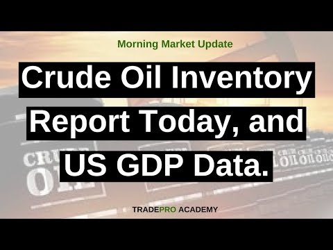 Crude oil inventory report today, and US GDP data.