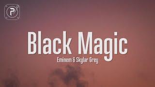 Eminem & Skylar Grey - Black Magic (Lyrics)
