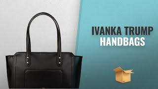 Amazing Ivanka Trump Handbags Collection [2018]: Ivanka Trump Women