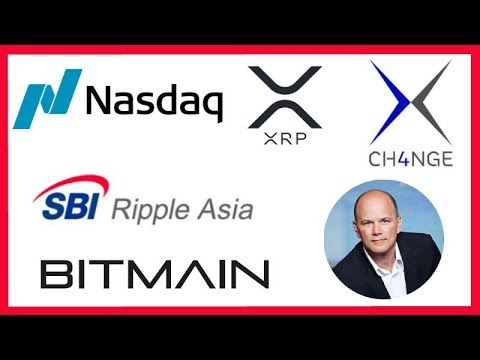 Nasdaq Exchange Ripple XRP - SBI Ripple Asia - Mike Novogratz - Bitmain IPO - XCH4NGE Launch