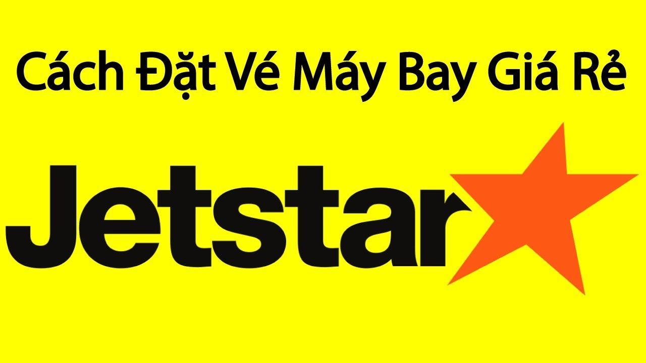 Cách Đặt Vé Máy Bay Giá Rẻ Tại Jetstar Mới Nhất
