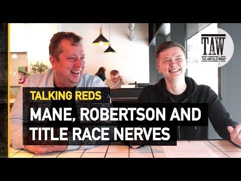 Sadio Mane Andy Robertson & Title Race Nerves  Talking Reds