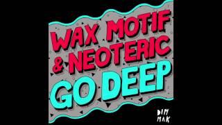 Wax Motif & Neoteric - Go Deep (Torro Torro Remix)