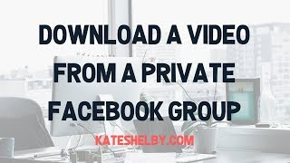 Downloading A Video From a PRIVATE Facebook Group