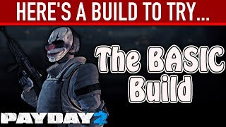 Here's a build to try: The Basic Build (NO DLC). [PAYDAY 2]