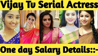Vijay tv Serial Actress one day episodes salary details 2019